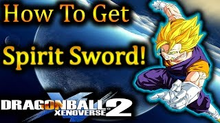 Dragon Ball XenoVerse 2: How To Get Spirit Sword!! - By, Evilerspartan