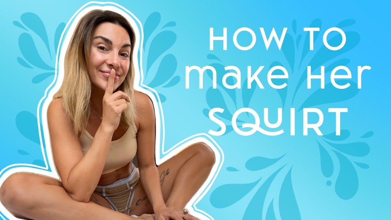 Download How to make her SQUIRT (SQUIRTING TUTORIAL)