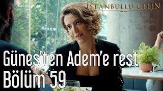 İstanbullu Gelin 59. Bölüm - Güneş'ten Adem'e Rest