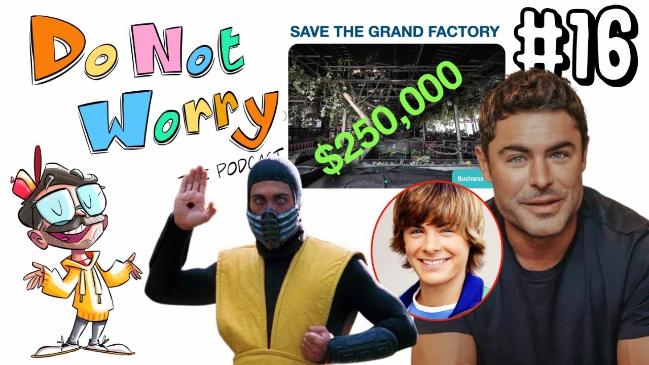 Grand Factory Controversy, Zac Efron's Face, and Mortal Kombat - DO NOT WORRY - Episode 16