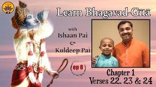 ep 8 | Learn Bhagavad-Gītā with Ishaan Pai & Kuldeep Pai | Ch 1 Verses 22,23,24