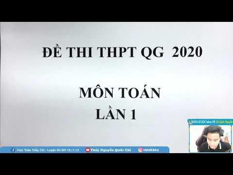 CHỮA ĐỀ THI THPT QG 2020 - Môn Toán - Thầy Nguyễn Quốc Chí
