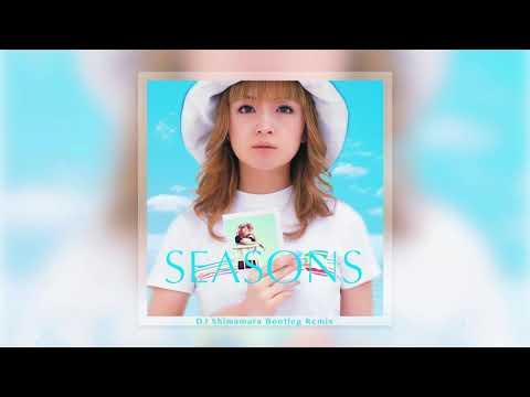 浜崎あゆみ - SEASONS (DJ Shimamura Bootleg Remix)