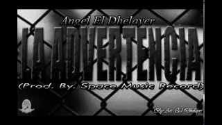 La Advertencia Angel El Dhelayer (VIDEO MUSIC NUEVO)