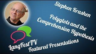 LangFest17: Stephen Krashen Polyglots and the Comprehension Hypothesis