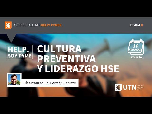 Ciclo HELP. Soy PyMe! - Cultura preventiva y liderazgo HSE - Lic. Germán Cenizze