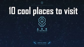 [ARK StarMap] - 10 cool places to visit
