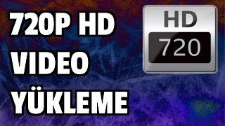 Youtube 720p HD Video Yükleme