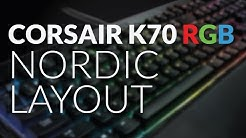 CORSAIR K70 RGB (NORDIC LAYOUT) - FIRST LOOK