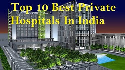 TOP 10 BEST PRIVATE HOSPITALS IN INDIA