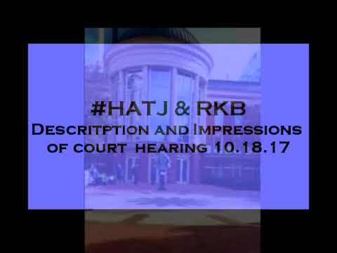 #HATJ & RKB Description and Impressions of Court Hearing 10.18.17