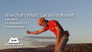 now that s what i call a first ascent ep6 rhapsody e11 dave macleod