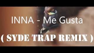 INNA - Me Gusta ( SYDE Trap Remix )