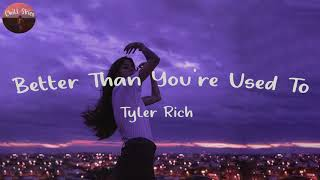 Tyler Rich - Better Than You're Used To (Lyrics) | Chill Skies