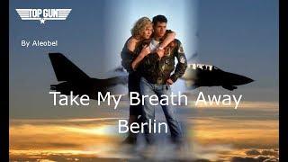 Take My Breath Away,  (Top Gun) - Berlin - Traduzione in Italiano