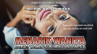 ♂ MENARIK WANITA CANTIK ★ Brainwave Attract Love Subliminal Indonesia