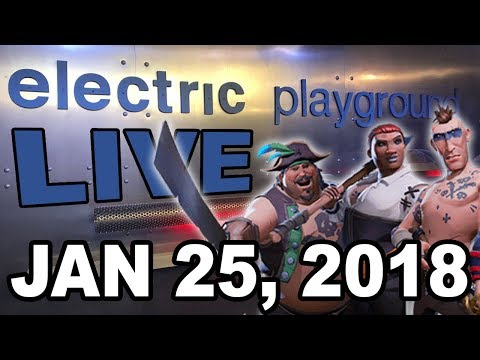 Electric Playground Live! - Sea of Thieves, Call of Duty! - January 25, 2018