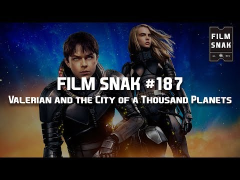 Film Snak #187: Valerian and the City of a Thousand Planets