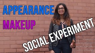 HOW MAKEUP AND CLOTHES CHANGES EVERYTHING: A Social Experiment