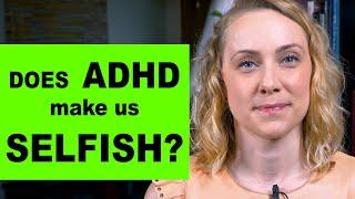 Does ADHD Make Us Selfish?