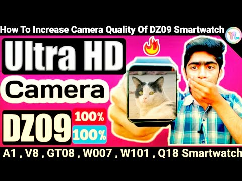 How To Improve Camera Of DZ09 Smartwatch | Ultra HD Camera | Improve Camera Of SmartWatch | You Look