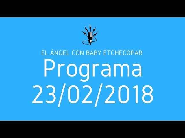 El Ángel con Baby Etchecopar Programa 23/02/2018