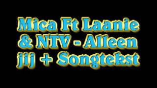 Mica Ft Laanie & NTV - Alleen jij + Songtekst