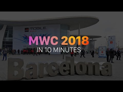 MWC 2018 in 10 Minutes!