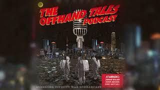 The Offhand Tales Podcast: Season 1, Bonus Episode - Avengers: Infinity War Spoilercast