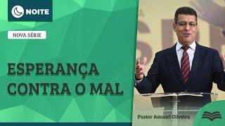 Culto da Noite   Esperança contra o mal   Rev Amauri Oliveira