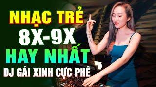 Lk Nhạc Trẻ Remix 8X 9X ĐỜI ĐẦU - Nhạc Sàn Vũ Trường DJ BASS CĂNG - Nhạc Hoa Lời Việt 100% Rất Hay2!