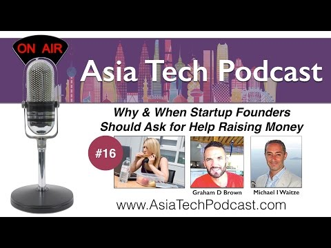 ATP 16 | When Should Startup Founders Ask for Help When Raising Money? | AsiaTechPodcast.com