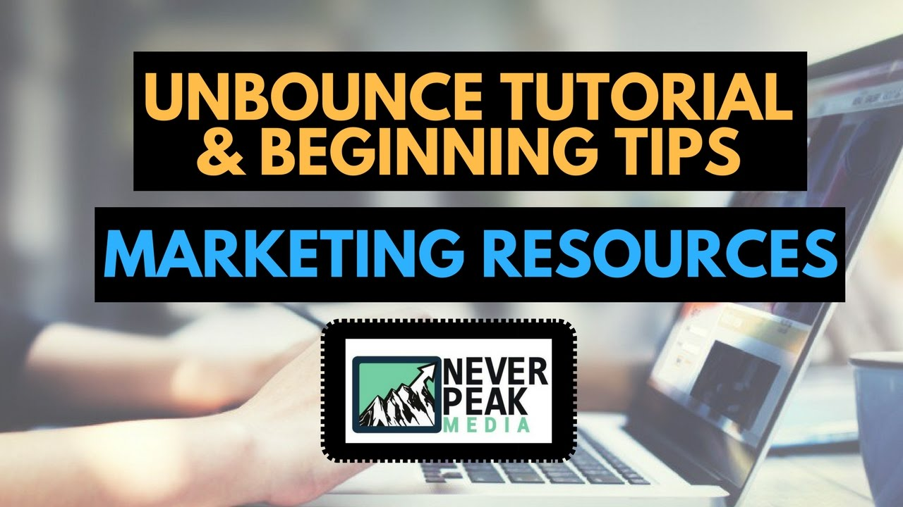 Unbounce Tutorial & Beginning Tips | MARKETING RESOURCES
