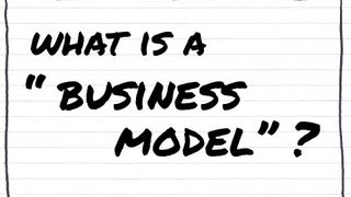 """What is a """"BUSINESS MODEL""""?"""