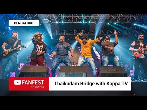 Thaikkudam Bridge with Kappa TV @ YouTube FanFest Showcase Bengaluru 2018