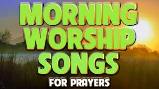 BEST MORNING WORSHIP SONGS 2020 - CHRISTIAN WORSHIP MUSIC 2020 - TOP PRAISE AND WORSHIP SONGS