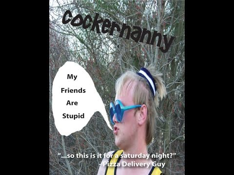 Cockernanny - My Friends Are Stupid (Part 1)