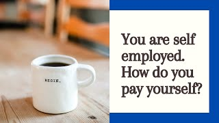 How do you pay yourself if you are self-employed?