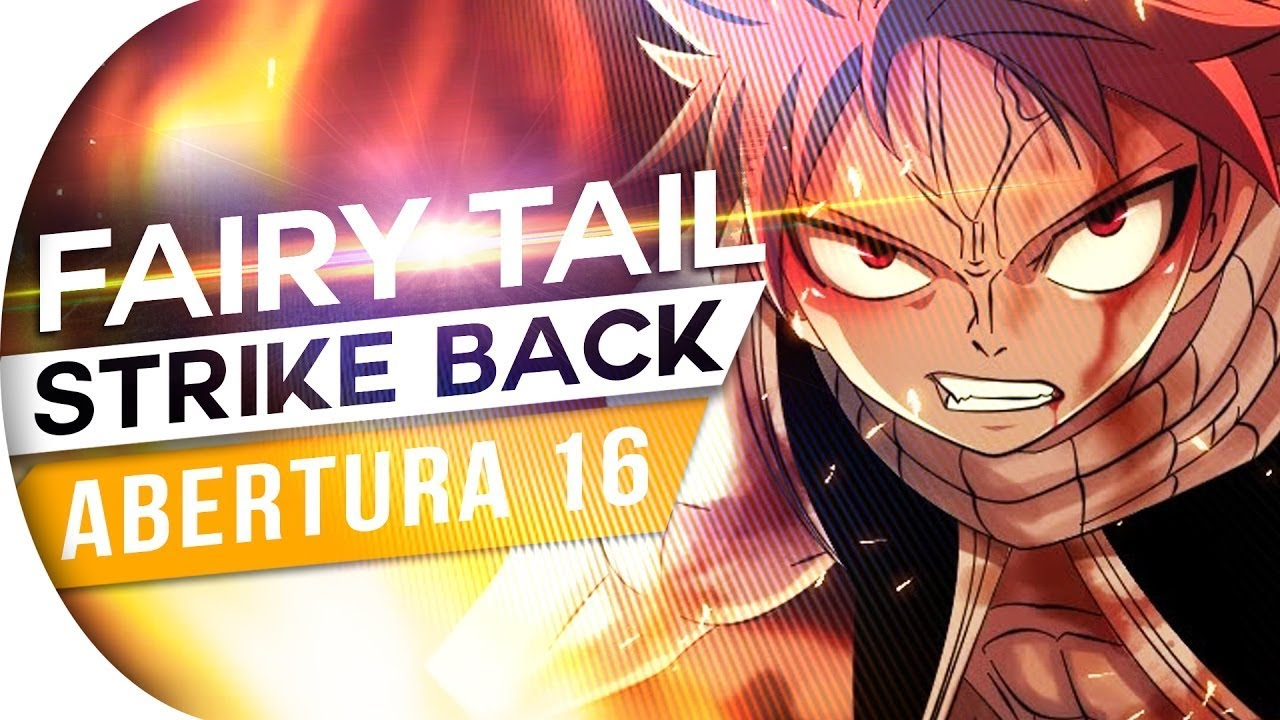FAIRY TAIL - STRIKE BACK (ABERTURA 16) PT-BR #REPOST