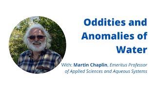 Oddities and Anomalies of Water | Martin Chaplin | Water Community Gathering #4