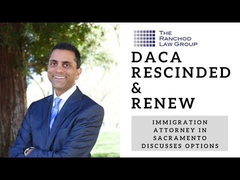 DACA Rescinded & Renewal? Immigration attorney in sacramento discusses options