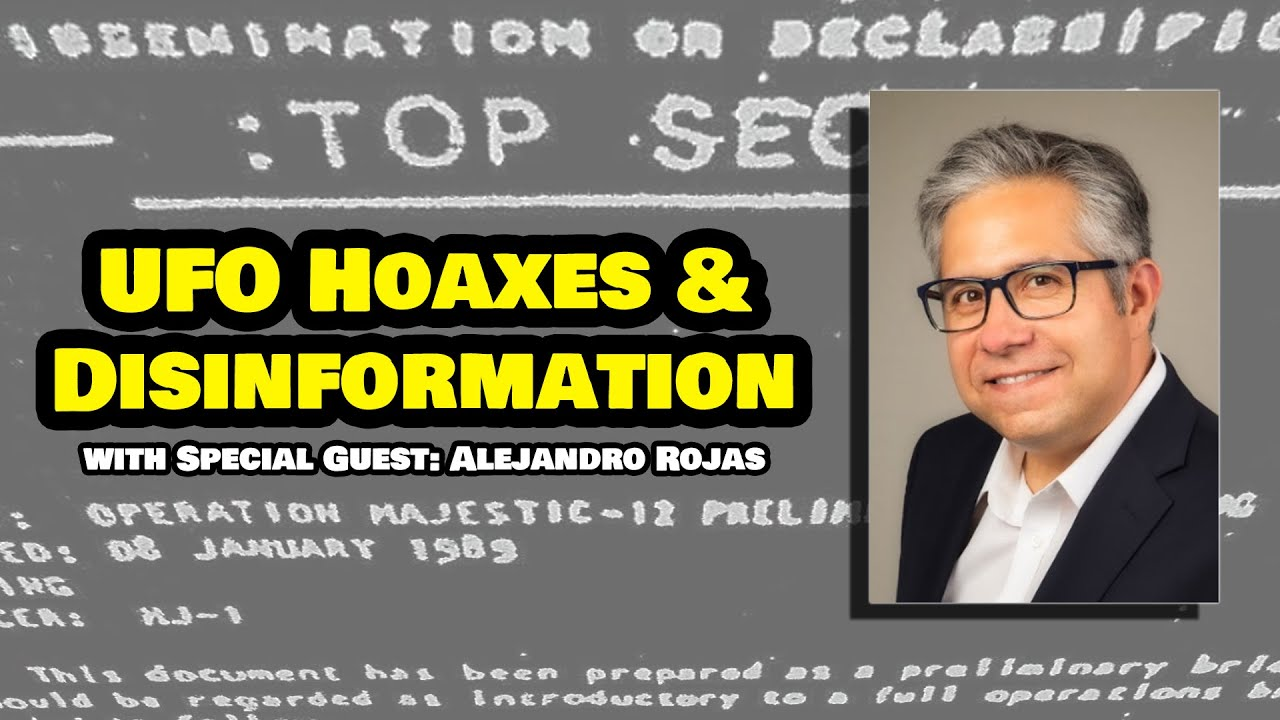 UFO Hoaxes & Disinformation - Special Guest: Alejandro Rojas