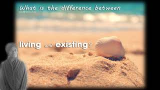 Are you living or just existing? [2018]