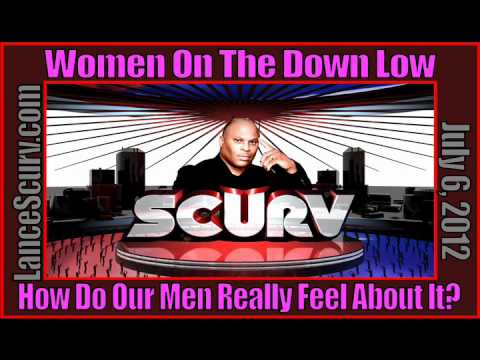 The LanceScurv Show - Women On The Down Low: How Do Our Men Really Feel About It?