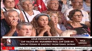 Halk Arenası 8 Eylül 2017 / Muharrem İnce - Tuncay Özkan - İsmail Saymaz 2. Bölüm