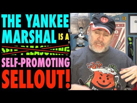 The Yankee Marshal is a Self Promoting Sellout!