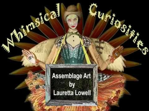 Assemblage Art - Tossed, Taken Apart, Found, Made into Art by Lauretta Lowell