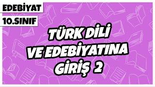 10. Sınıf Edebiyat - Türk Dili ve Edebiyatına Giriş -2  2021