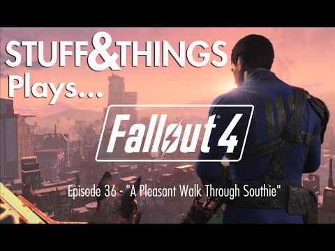 """Stuff&Things Plays... Fallout 4 - Episode 36 - """"A Pleasant Walk Through Southie"""""""
