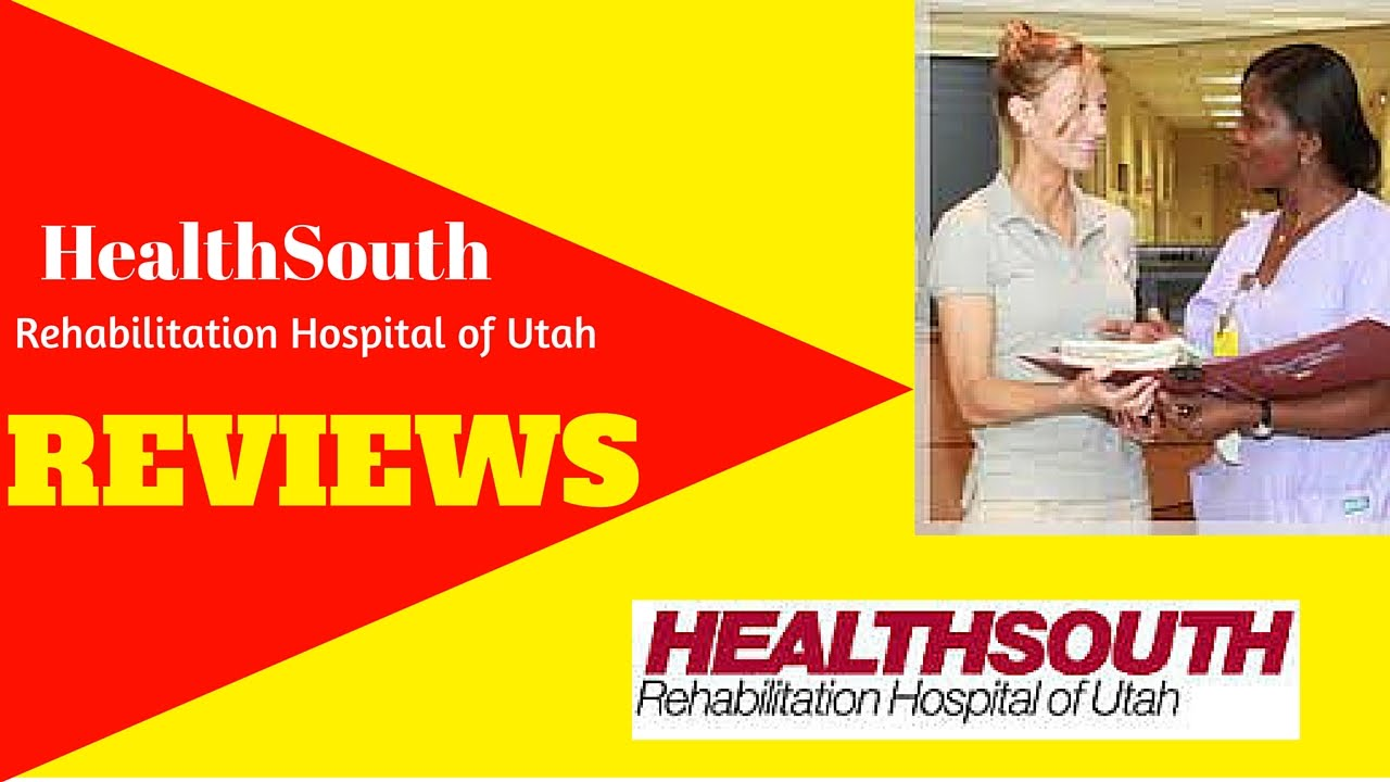 Healthsouth physical therapy - Healthsouth Rehabilitation Hospital Of Utah Reviews 801 561 3400